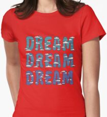Dream, Dream, Dream Womens Fitted T-Shirt