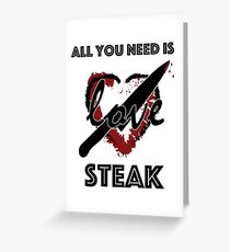 All You Need is Steak Greeting Card
