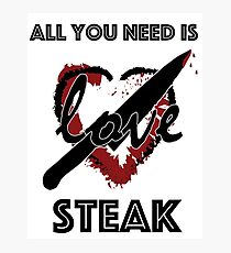 All You Need is Steak Photographic Print