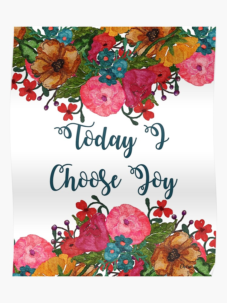 Today I Choose Joy Floral Art Inspirational Quotes Poster By