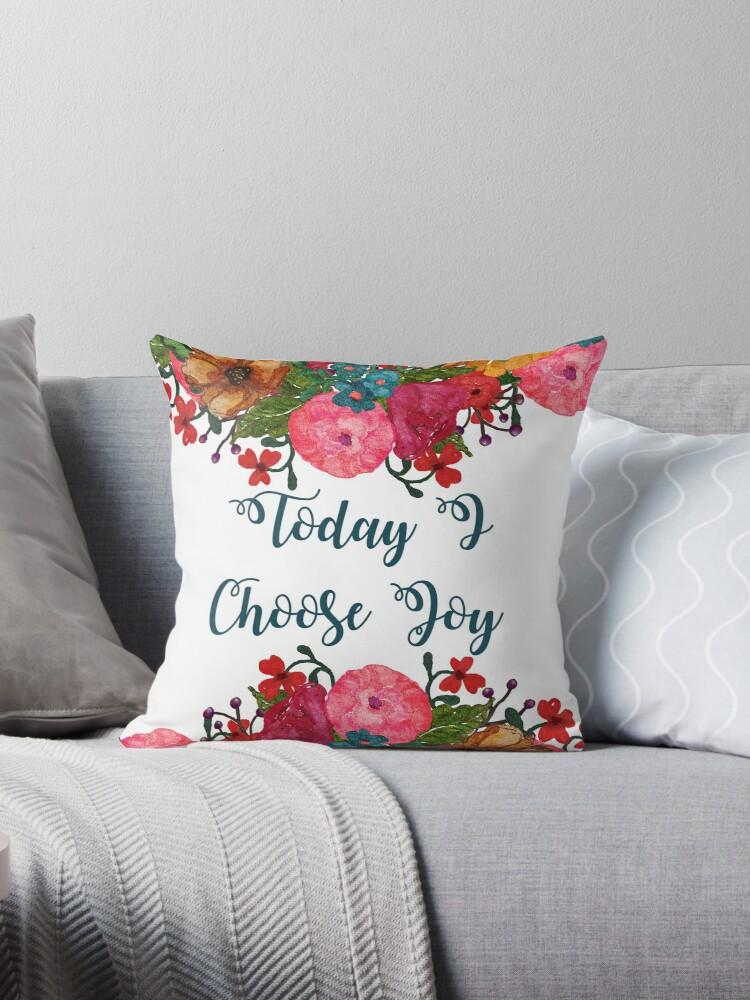 Today I Choose Joy Floral Art Inspirational Quotes Throw Pillows