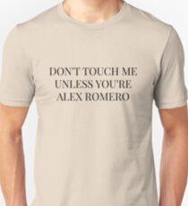 Don't Touch Me Unless You're: Alex Romero Unisex T-Shirt