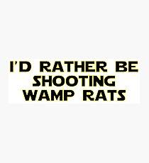 I'd rather be shooting wamp rats Photographic Print