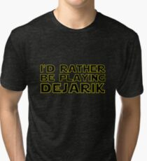 I'd rather be playing dejarik Tri-blend T-Shirt