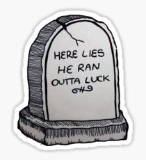 HERE LIES HE RAN OUTTA LUCK Sticker