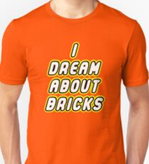I DREAM ABOUT BRICKS Unisex T-Shirt