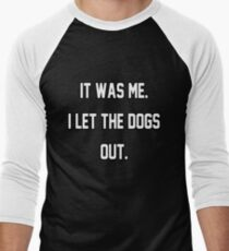 It Was Me. I Let The Dogs Out. Men's Baseball ¾ T-Shirt