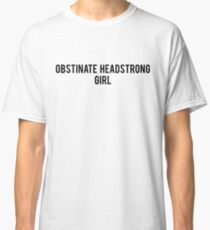 Obstinate headstrong girl Classic T-Shirt