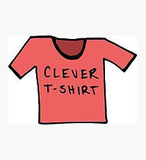 Clever T-Shirt - All Colors Photographic Print