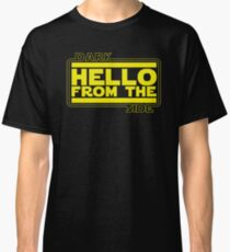 Hello (from the dark side) Classic T-Shirt