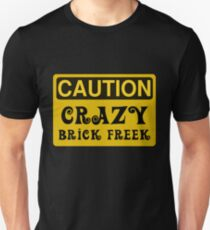 Caution Crazy Brick Freek Sign T-Shirt