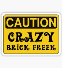 Caution Crazy Brick Freek Sign Sticker