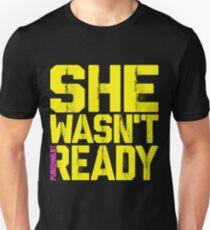 She Wasn't Ready T-Shirt T-Shirt