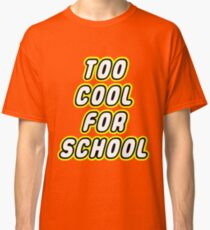 TOO COOL FOR SCHOOL  Classic T-Shirt