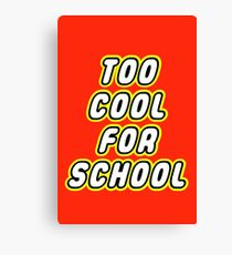 TOO COOL FOR SCHOOL  Canvas Print