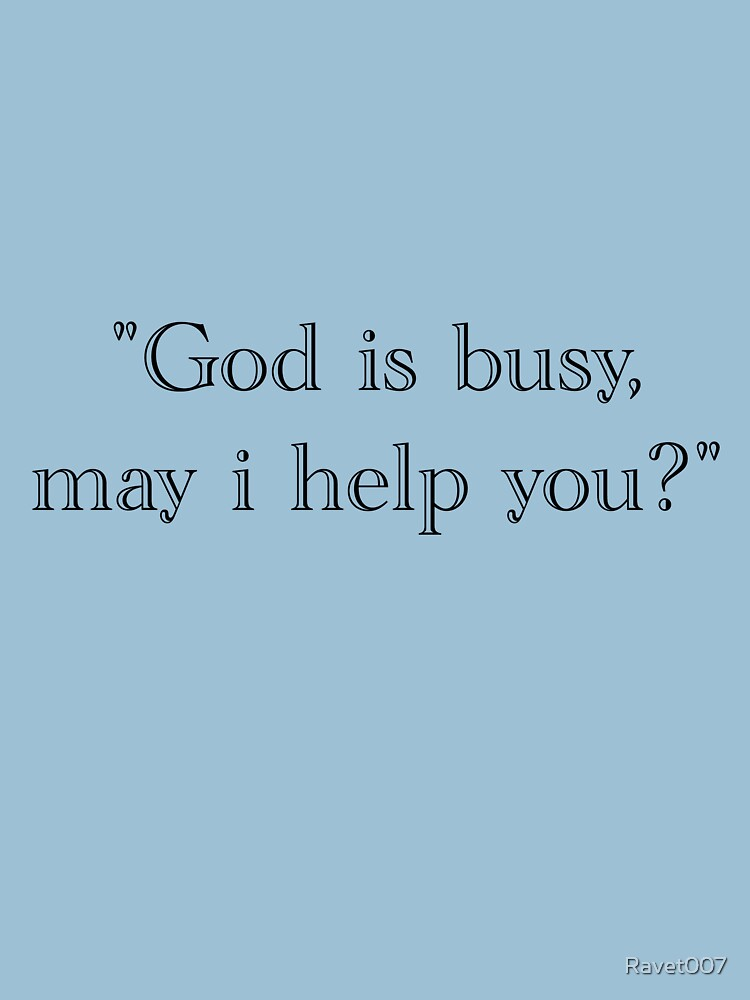 god is busy - black text by Ravet007