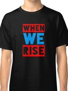 when we rise Classic T-Shirt
