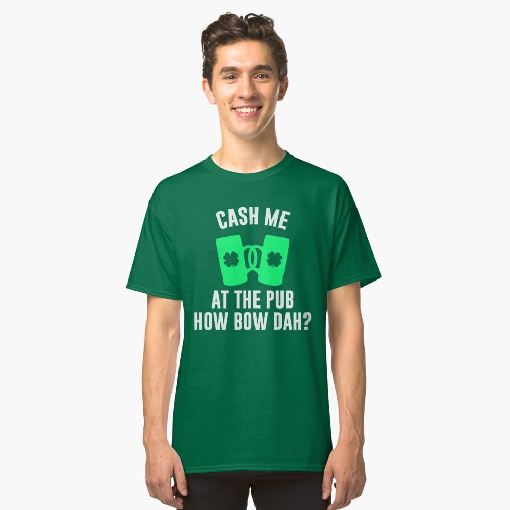 Cash Me At The Pub Classic T-Shirt Front