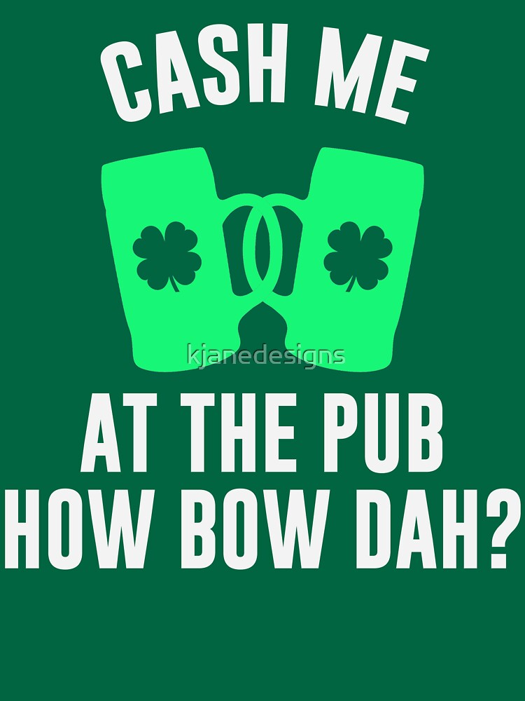 Cash Me At The Pub by kjanedesigns