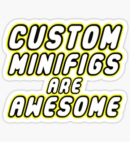 CUSTOM MINIFIGS ARE AWESOME Sticker