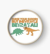 Curse your sudden but inevitable betrayal! Clock