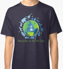 Everyday is Earth Day Classic T-Shirt
