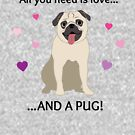 All You Need Is Love And A Pug - Pug Love by yayandrea