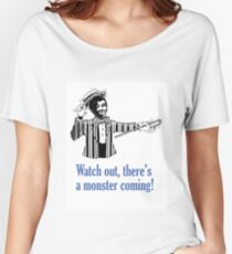 Watch out there's a monster coming. Women's Relaxed Fit T-Shirt