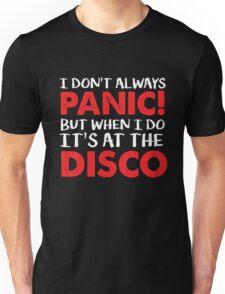 I Don't always Panic but when I do it's at the Disco - Funny Panic Attack  Unisex T-Shirt