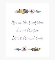 Live in the sunshine, swim the sea, drink the wild air Photographic Print