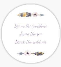 Live in the sunshine, swim the sea, drink the wild air Sticker