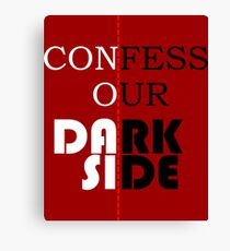 confess our DARK SIDE Canvas Print