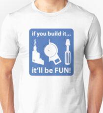 If you build it.. it'll be FUN! T-Shirt
