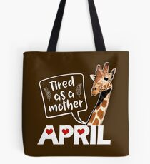 April The Giraffe Saying Tired As a Mother Funny T Shirt Tote Bag