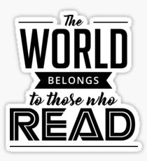 The World Belong To Those Who Read - Reading Addict - Reading Addiction - Book Lover Sticker