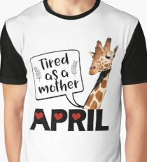 April The Giraffe Saying Tired As a Mother Funny T Shirt Graphic T-Shirt