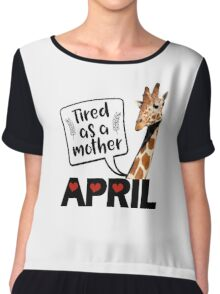 April The Giraffe Saying Tired As a Mother Funny T Shirt Chiffon Top