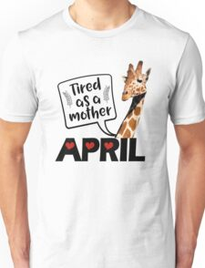 April The Giraffe Saying Tired As a Mother Funny T Shirt Unisex T-Shirt
