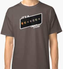 It's a Trappist System! Classic T-Shirt