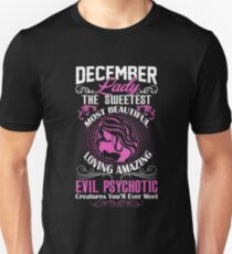 december lady the sweetest most beautiful loving amazing evil psychotic creatures you'll ever meet Unisex T-Shirt