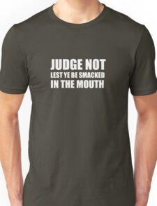 Judge Not... T-Shirt