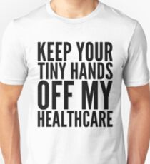 Keep Your Tiny Hands Off My Healthcare Unisex T-Shirt