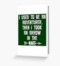 I Used To Be An Adventurer, Then I Took An Arrow In The Knee Greeting Card