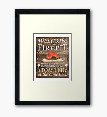Welcome To Our Fire Pit. Where Friends And Marshmallows Get Toasted Framed Print