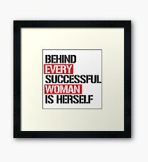 Behind every successful woman is herself Framed Print