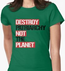 Destroy patriarchy not the planet T-Shirt