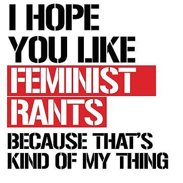 I hope you like feminist rants by partyfarty