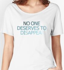 NO ONE DESERVES TO DISAPPEAR Women's Relaxed Fit T-Shirt