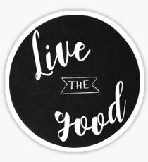 Live the good Sticker