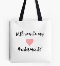 Will You Be My Bridesmaid? Tote Bag